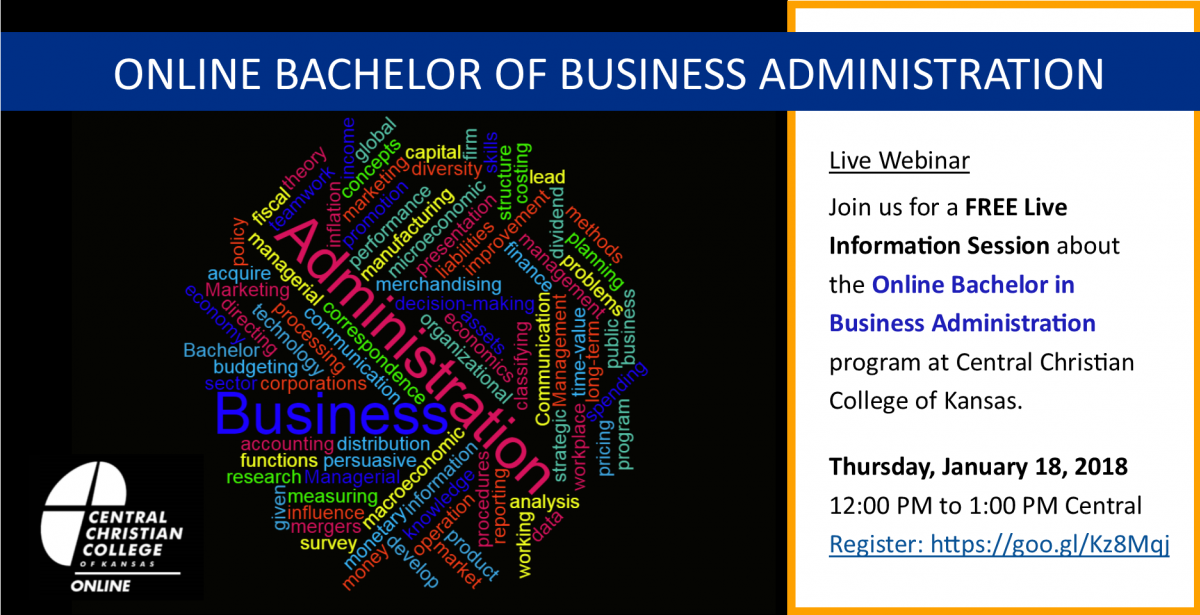 If you're interested in advancing your career in business, there is no better time than now to attend our FREE Live Information Session and find out more about Central Christian College of Kansas' online Bachelor of Business Administration program. Listen to our featured guest panelists, Business Administration Faculty, Jeff Deal, and Central Christian Provost and Chief Academic Officer, Dr. Lenny Favara, discuss the BBA program history, curriculum, capstone project and more. Reserve your spot today to find